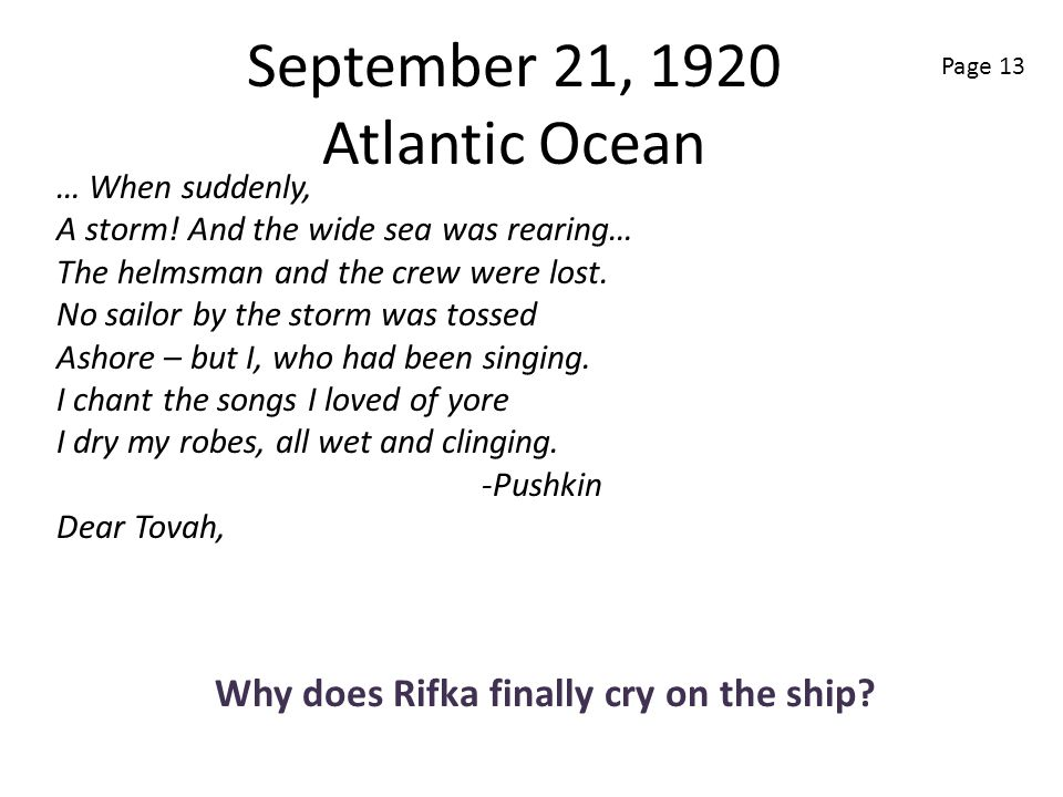 September 21, 1920 Atlantic Ocean Why does Rifka finally cry on the ship? … When suddenly, A storm! And the wide sea was rearing… The helmsman and the