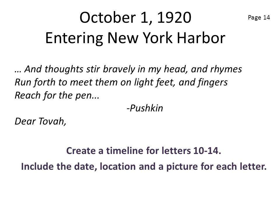 October 1, 1920 Entering New York Harbor Create a timeline for letters 10-14. Include the date, location and a picture for each letter. … And thoughts