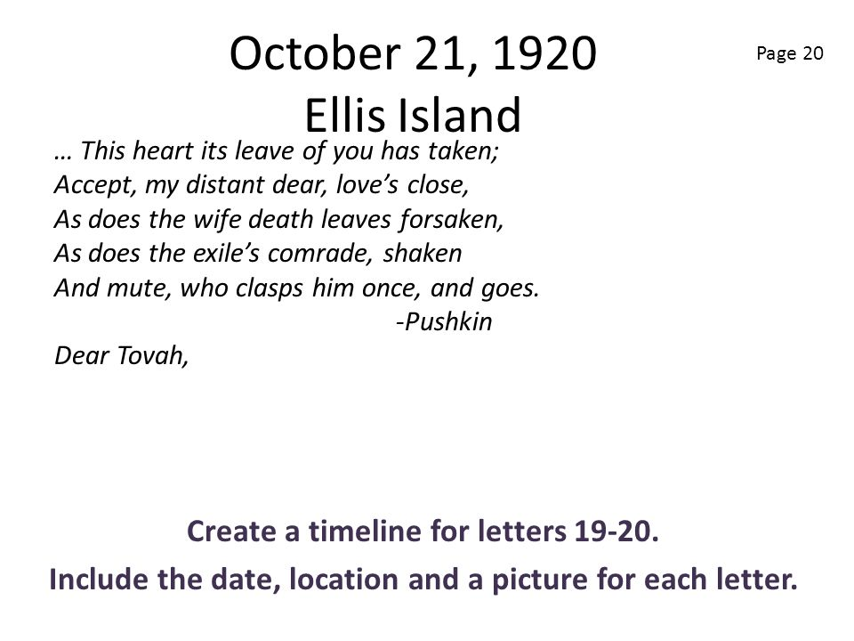 October 21, 1920 Ellis Island Create a timeline for letters 19-20. Include the date, location and a picture for each letter. … This heart its leave of