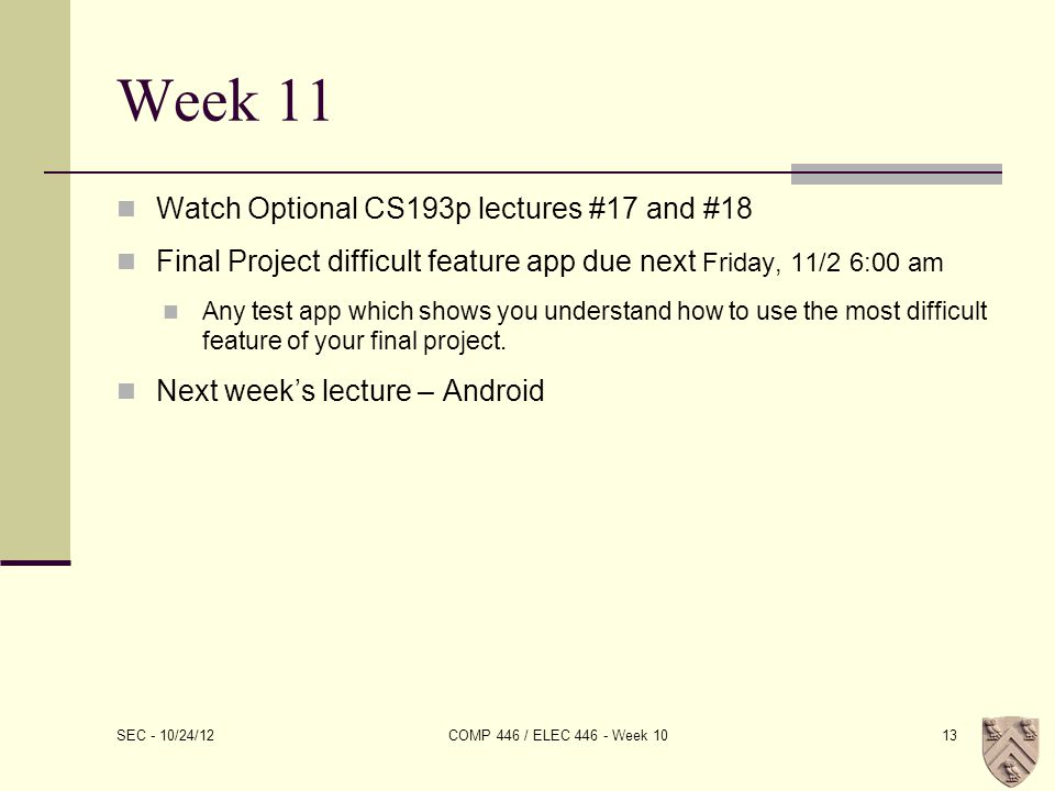 Week 11 Watch Optional CS193p lectures #17 and #18 Final Project difficult feature app due next Friday, 11/2 6:00 am Any test app which shows you understand how to use the most difficult feature of your final project.