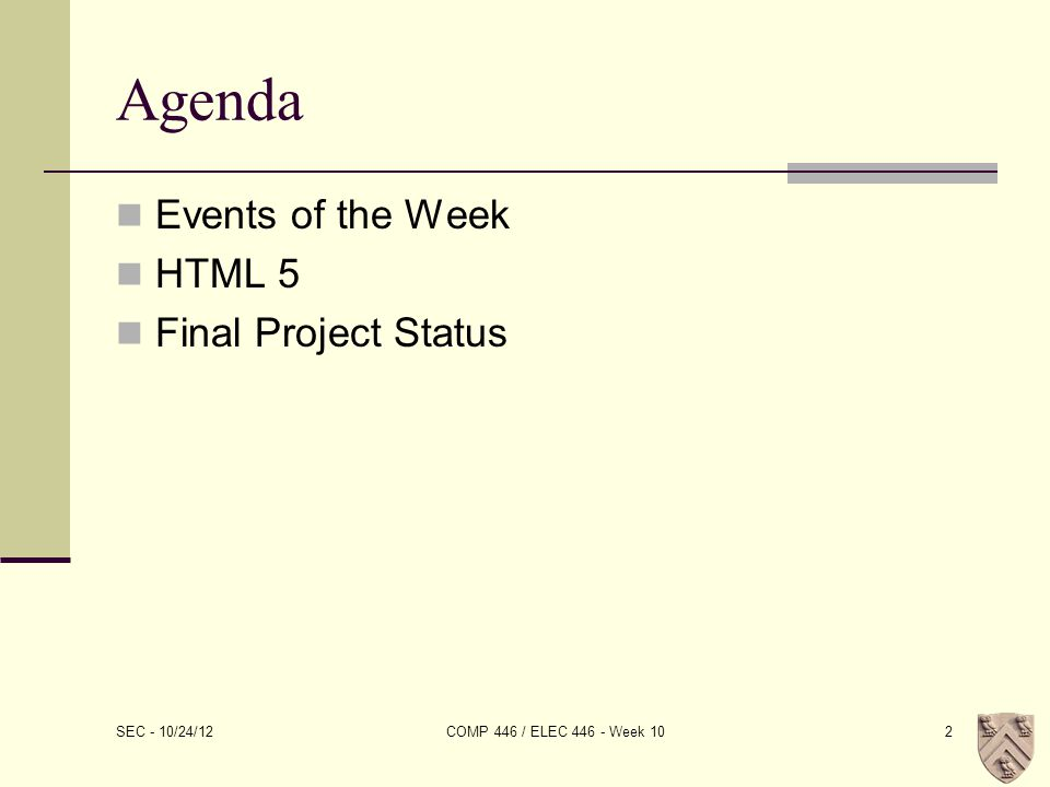 Agenda Events of the Week HTML 5 Final Project Status SEC - 10/24/12 COMP 446 / ELEC 446 - Week 102