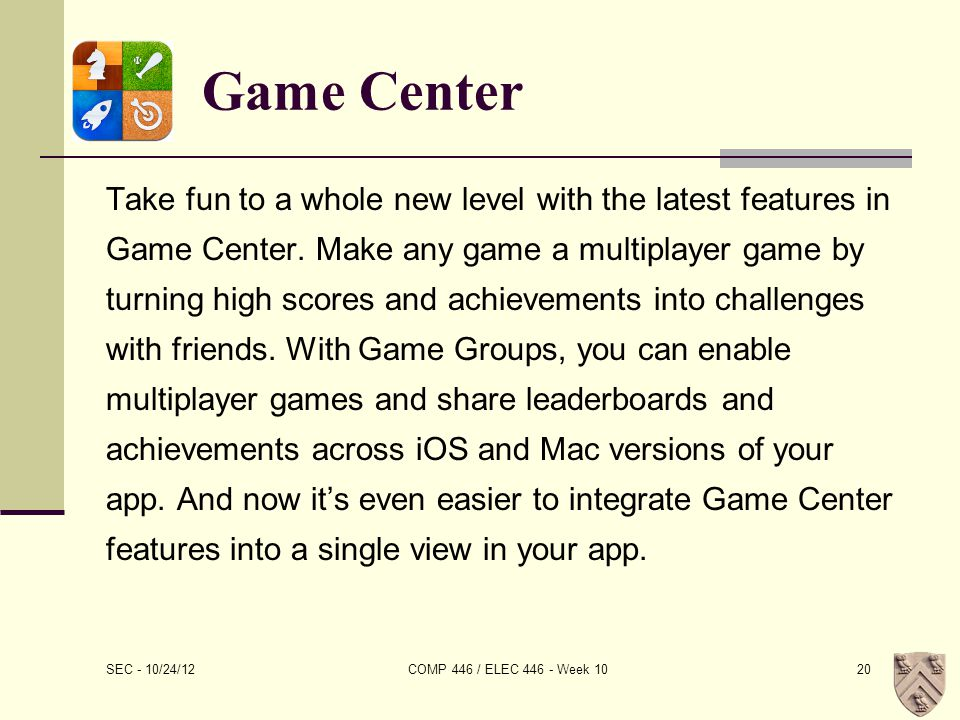 Game Center Take fun to a whole new level with the latest features in Game Center.