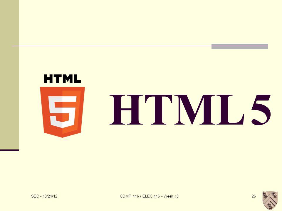 HTML 5 SEC - 10/24/12 COMP 446 / ELEC 446 - Week 1026