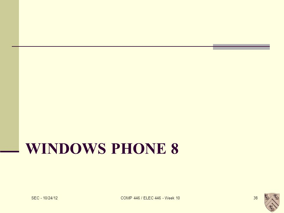 WINDOWS PHONE 8 SEC - 10/24/12 COMP 446 / ELEC 446 - Week 1038