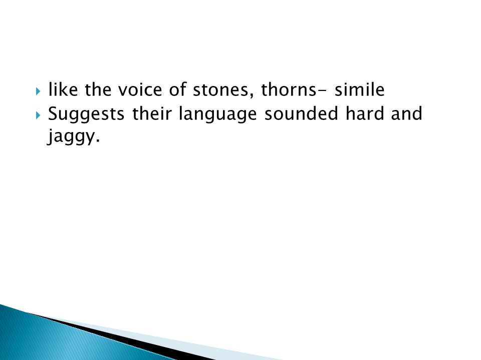 like the voice of stones, thorns- simile Suggests their language sounded hard and jaggy.