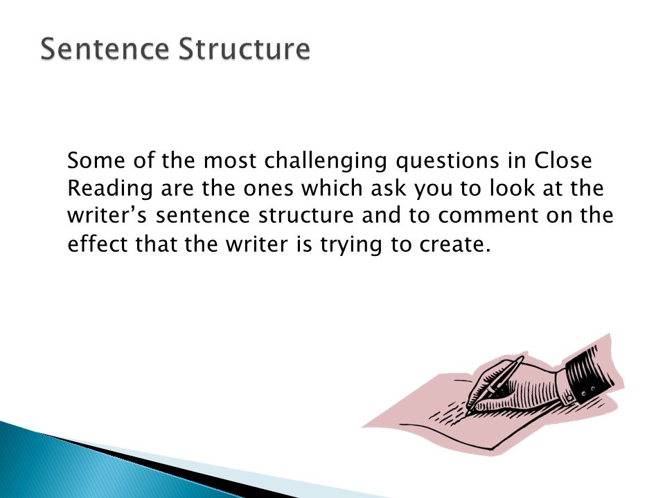 Some of the most challenging questions in Close Reading are the ones which ask you to look at the writers sentence structure and to comment on the effect that the writer is trying to create.
