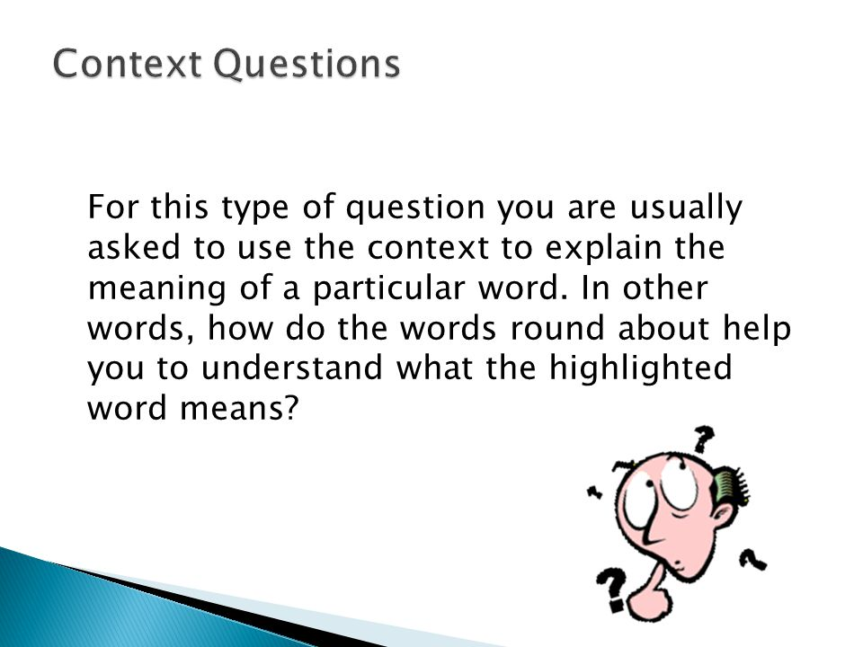 For this type of question you are usually asked to use the context to explain the meaning of a particular word.