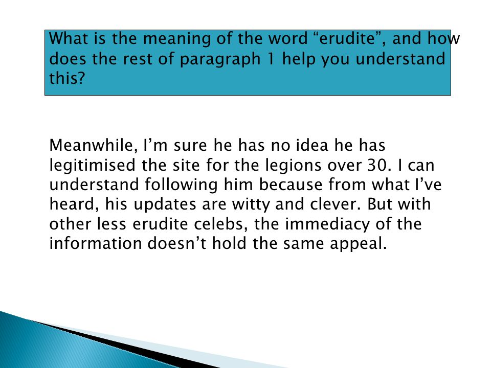 What is the meaning of the word erudite, and how does the rest of paragraph 1 help you understand this.
