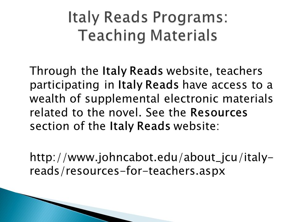 Through the Italy Reads website, teachers participating in Italy Reads have access to a wealth of supplemental electronic materials related to the novel.