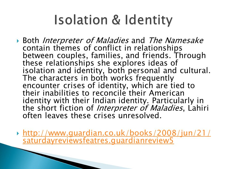 Both Interpreter of Maladies and The Namesake contain themes of conflict in relationships between couples, families, and friends.