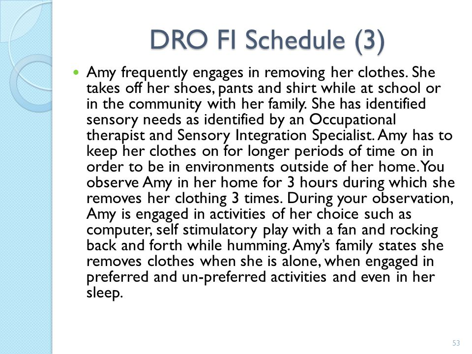 DRO Fixed-Interval Interval schedule is fixed and R+ delivered at end of interval during which the response does not occur Must go for the entire inte