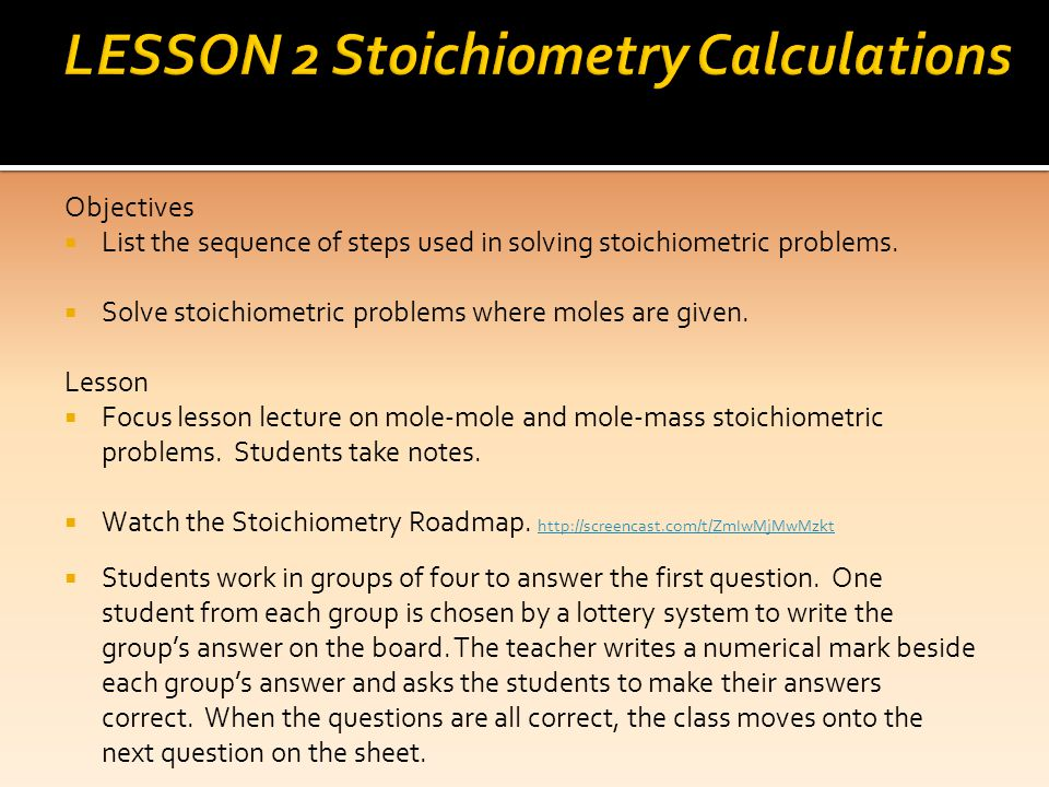 Objectives List the sequence of steps used in solving stoichiometric problems. Solve stoichiometric problems where moles are given. Lesson Focus lesso