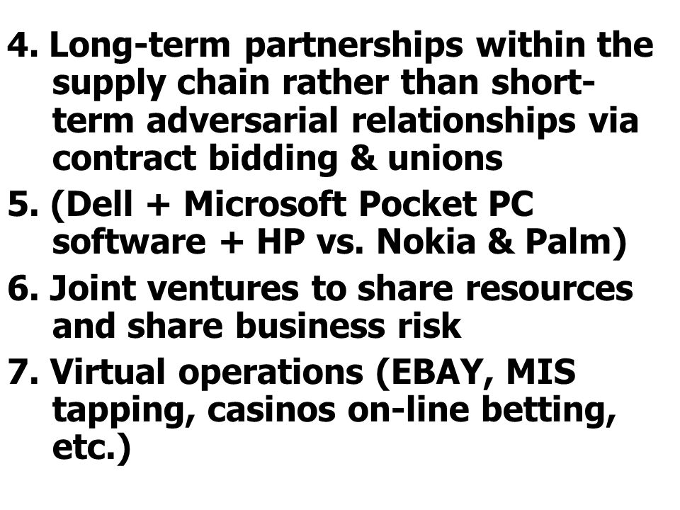 4. Long-term partnerships within the supply chain rather than short- term adversarial relationships via contract bidding & unions 5. (Dell + Microsoft