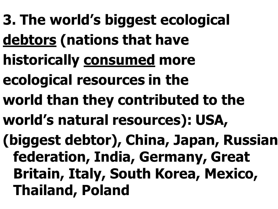 3. The worlds biggest ecological debtors (nations that have historically consumed more ecological resources in the world than they contributed to the