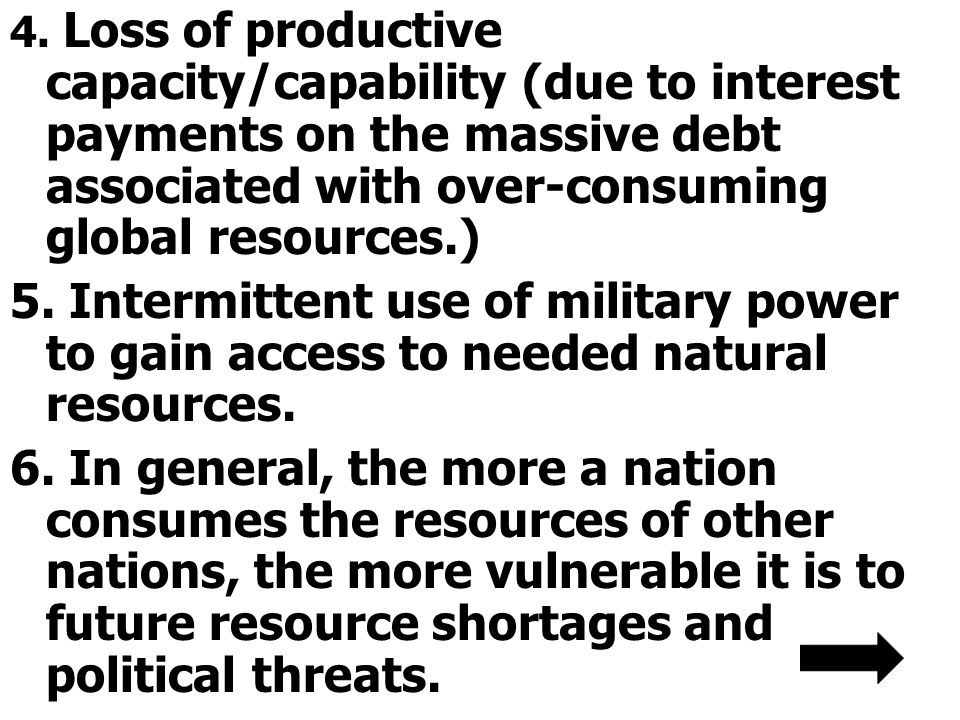 4. Loss of productive capacity/capability (due to interest payments on the massive debt associated with over-consuming global resources.) 5. Intermitt