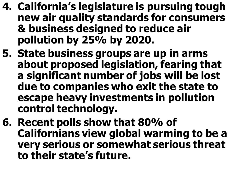 4.Californias legislature is pursuing tough new air quality standards for consumers & business designed to reduce air pollution by 25% by 2020.