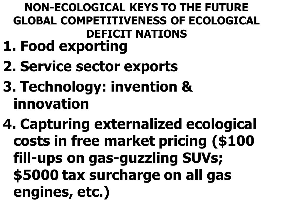 NON-ECOLOGICAL KEYS TO THE FUTURE GLOBAL COMPETITIVENESS OF ECOLOGICAL DEFICIT NATIONS 1.