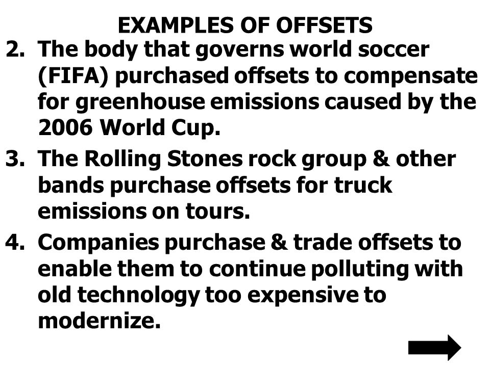 EXAMPLES OF OFFSETS 2.The body that governs world soccer (FIFA) purchased offsets to compensate for greenhouse emissions caused by the 2006 World Cup.
