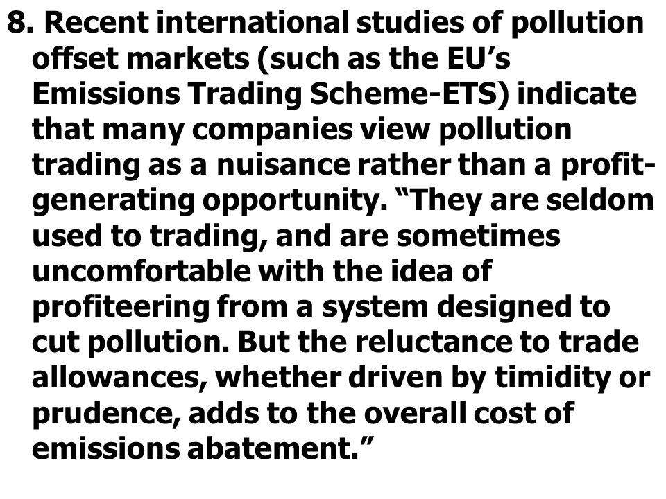 8. Recent international studies of pollution offset markets (such as the EUs Emissions Trading Scheme-ETS) indicate that many companies view pollution