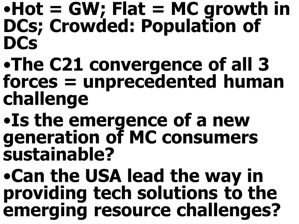 Hot = GW; Flat = MC growth in DCs; Crowded: Population of DCs The C21 convergence of all 3 forces = unprecedented human challenge Is the emergence of a new generation of MC consumers sustainable.