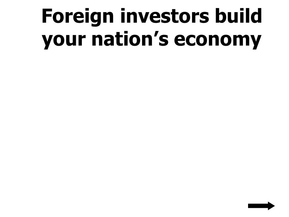 Foreign investors build your nations economy