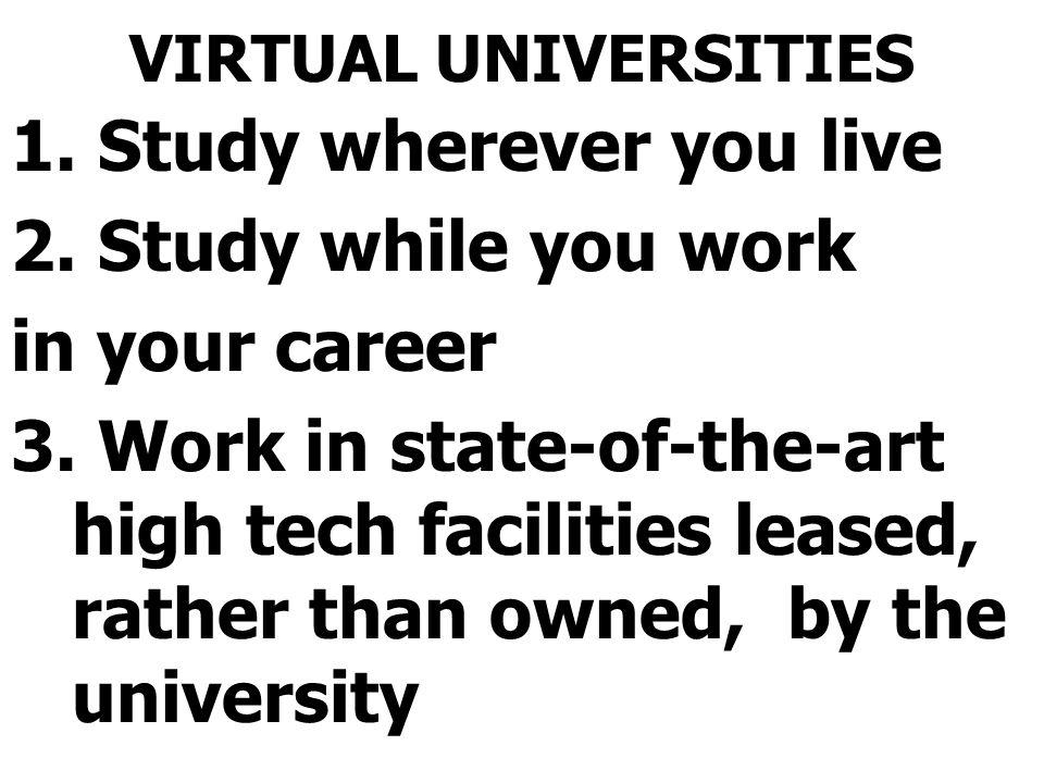 VIRTUAL UNIVERSITIES 1.Study wherever you live 2.