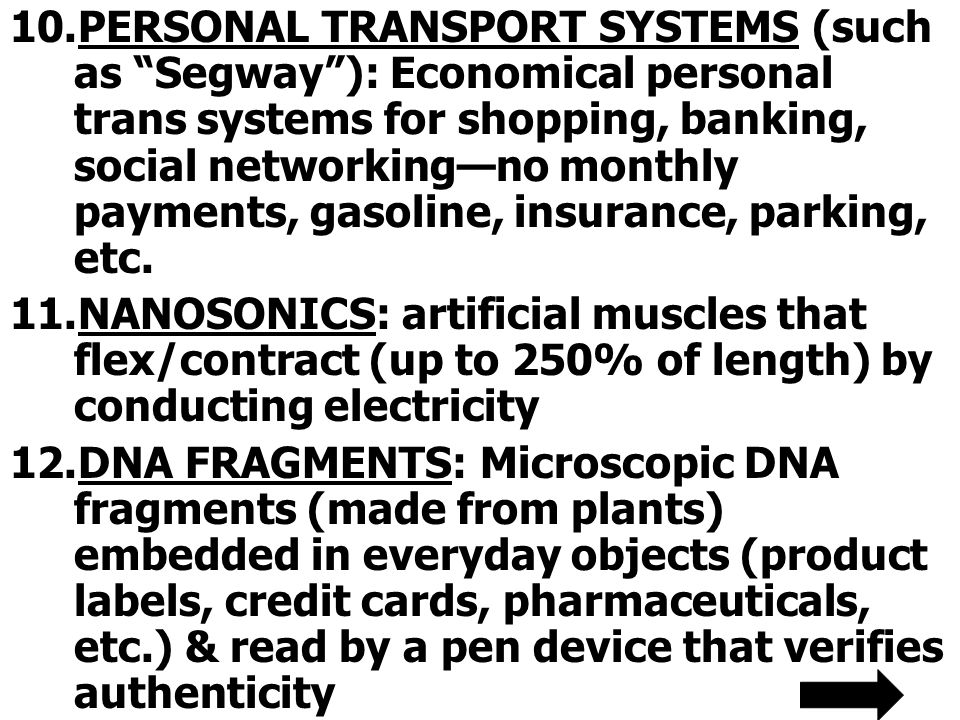 10.PERSONAL TRANSPORT SYSTEMS (such as Segway): Economical personal trans systems for shopping, banking, social networkingno monthly payments, gasoline, insurance, parking, etc.
