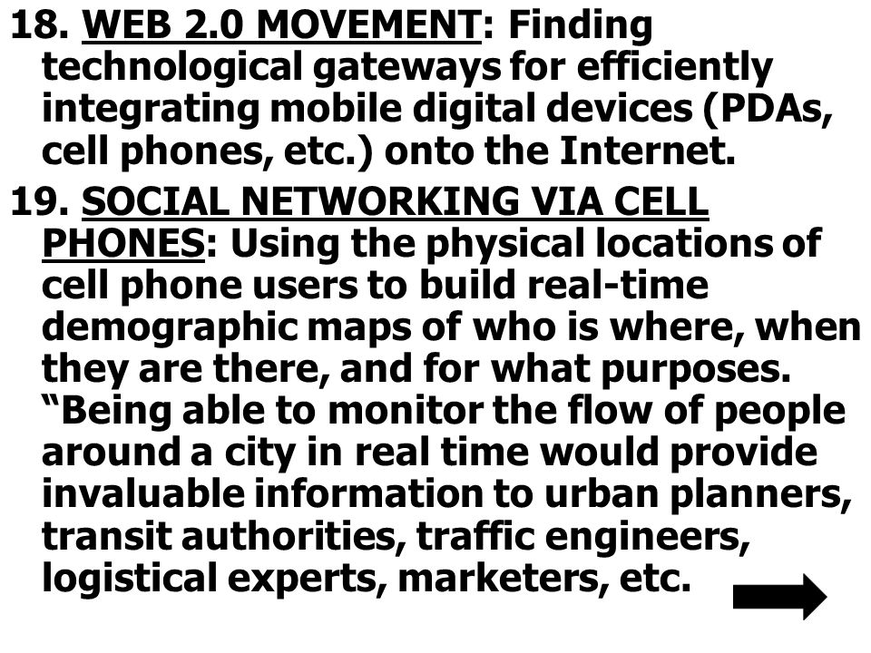 18. WEB 2.0 MOVEMENT: Finding technological gateways for efficiently integrating mobile digital devices (PDAs, cell phones, etc.) onto the Internet. 1