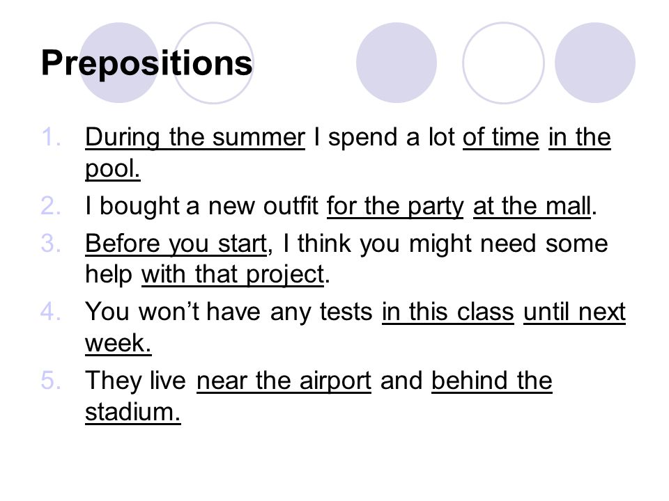 Prepositions 1.During the summer I spend a lot of time in the pool. 2.I bought a new outfit for the party at the mall. 3.Before you start, I think you