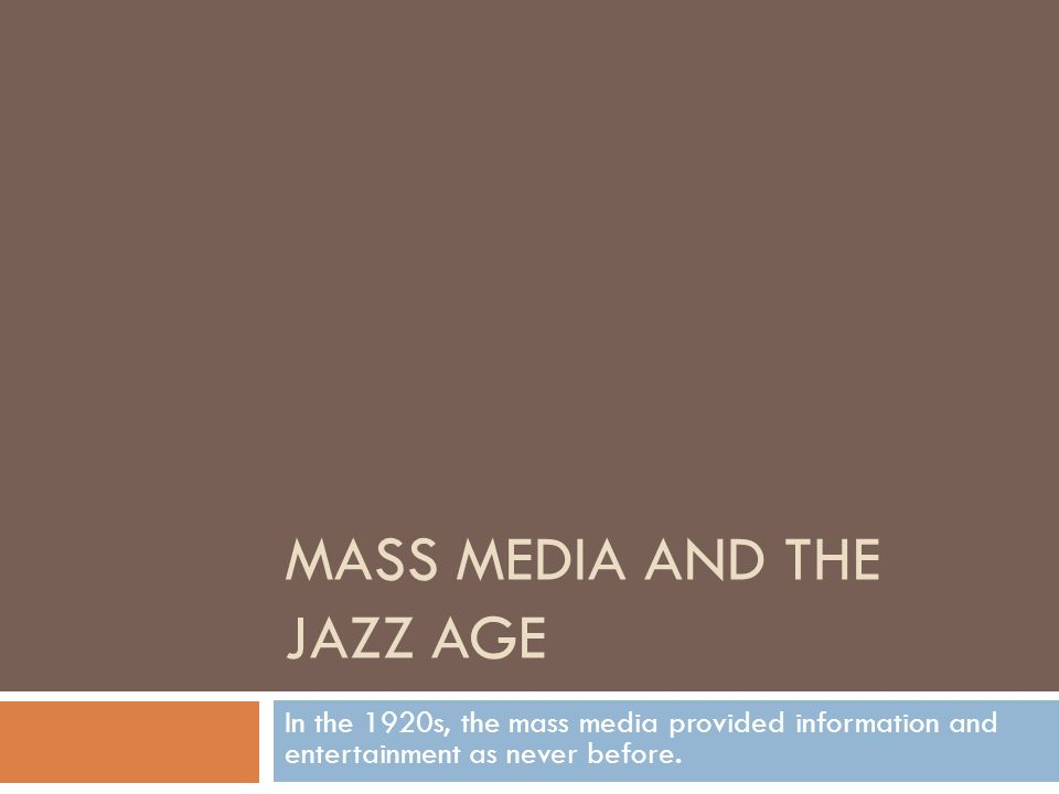 MASS MEDIA AND THE JAZZ AGE In the 1920s, the mass media provided information and entertainment as never before.
