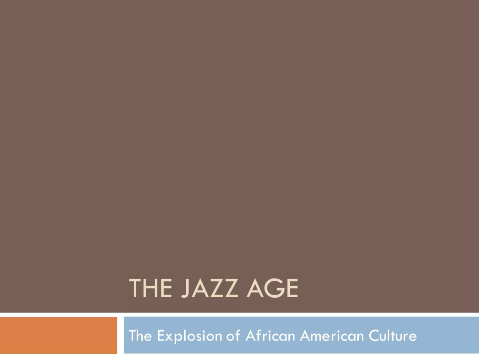 THE JAZZ AGE The Explosion of African American Culture