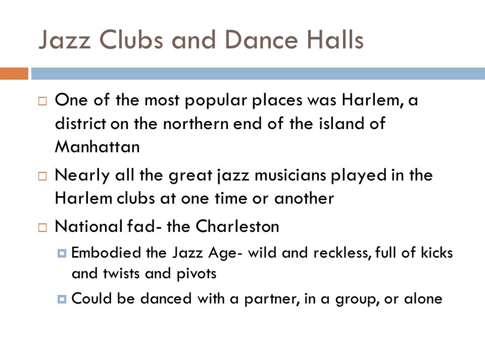 Jazz Clubs and Dance Halls One of the most popular places was Harlem, a district on the northern end of the island of Manhattan Nearly all the great j