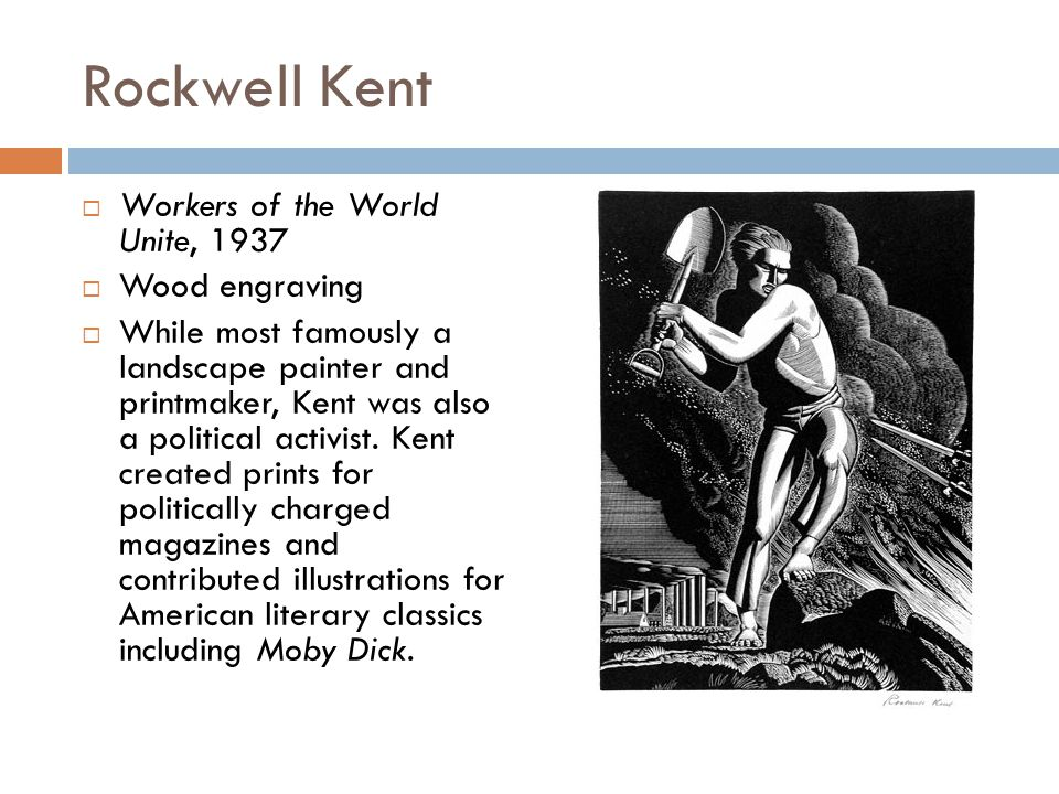 Rockwell Kent Workers of the World Unite, 1937 Wood engraving While most famously a landscape painter and printmaker, Kent was also a political activi