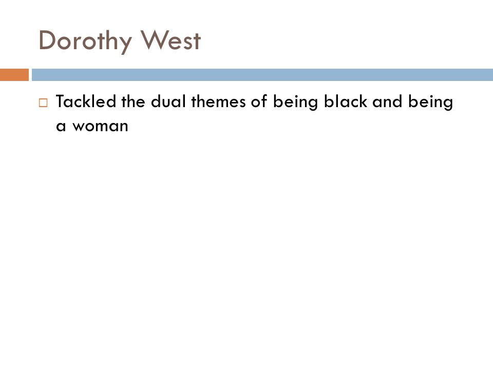Dorothy West Tackled the dual themes of being black and being a woman