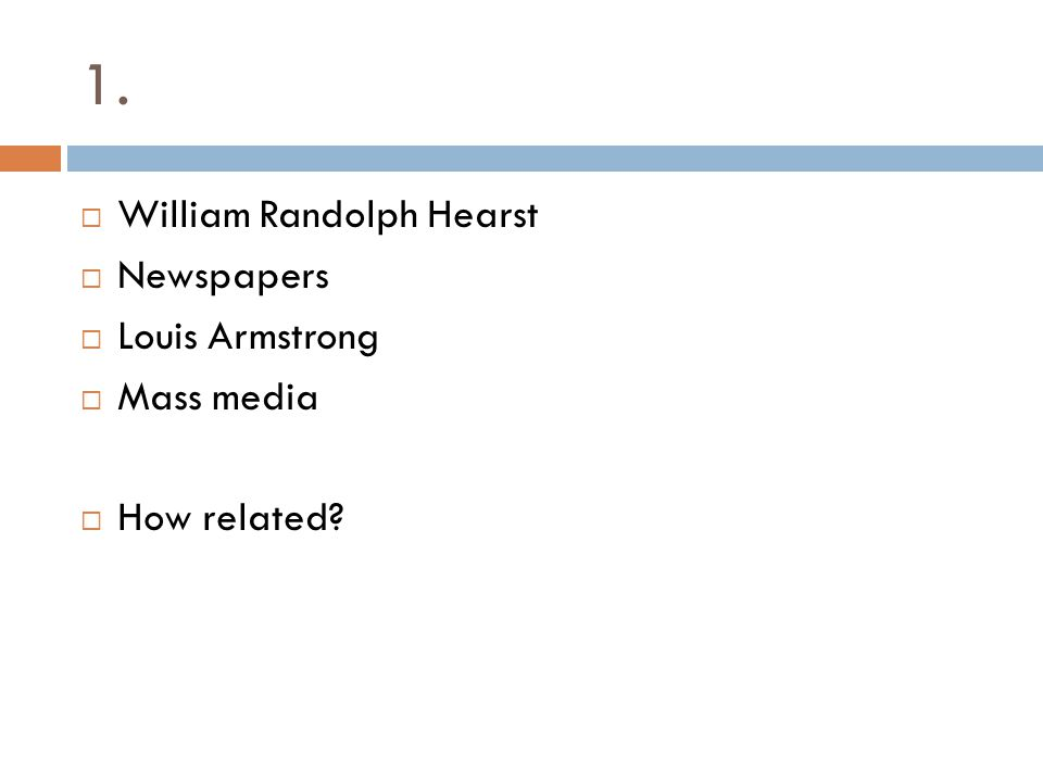 1. William Randolph Hearst Newspapers Louis Armstrong Mass media How related?