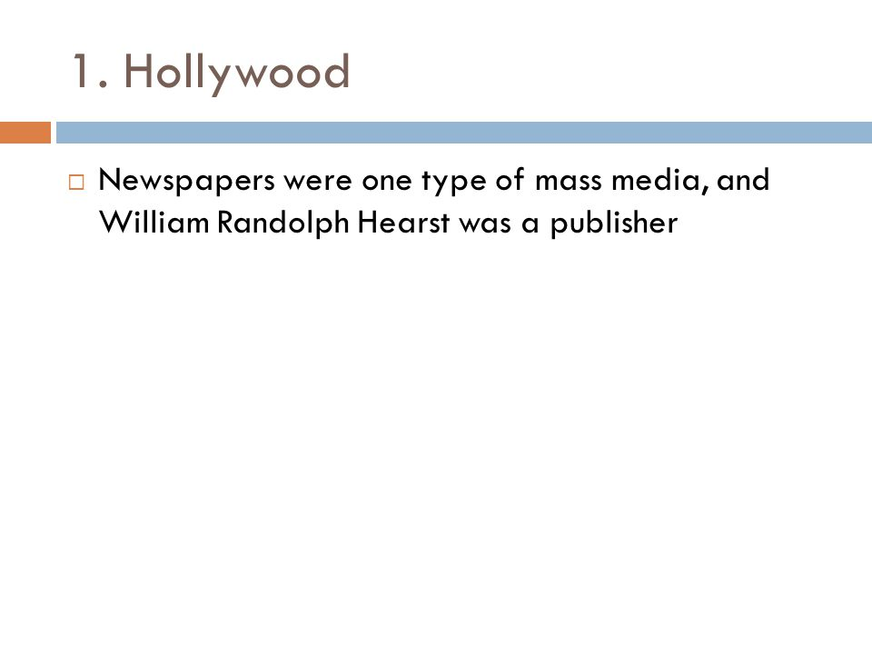 1. Hollywood Newspapers were one type of mass media, and William Randolph Hearst was a publisher