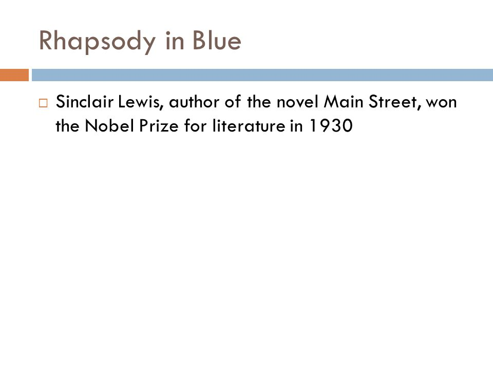 Rhapsody in Blue Sinclair Lewis, author of the novel Main Street, won the Nobel Prize for literature in 1930