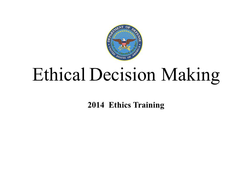 Ethical Decision Making 2014 Ethics Training