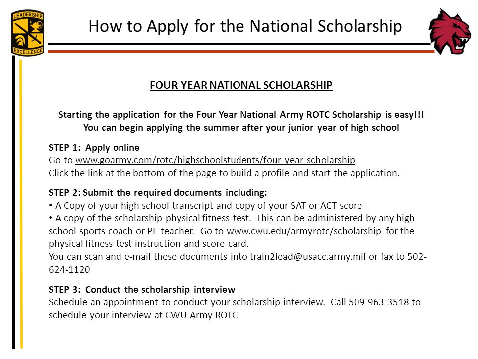 FOUR YEAR NATIONAL SCHOLARSHIP Starting the application for the Four Year National Army ROTC Scholarship is easy!!! You can begin applying the summer
