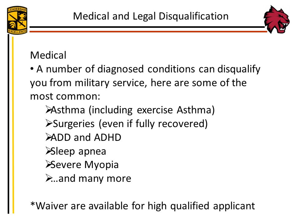 Medical A number of diagnosed conditions can disqualify you from military service, here are some of the most common: Asthma (including exercise Asthma