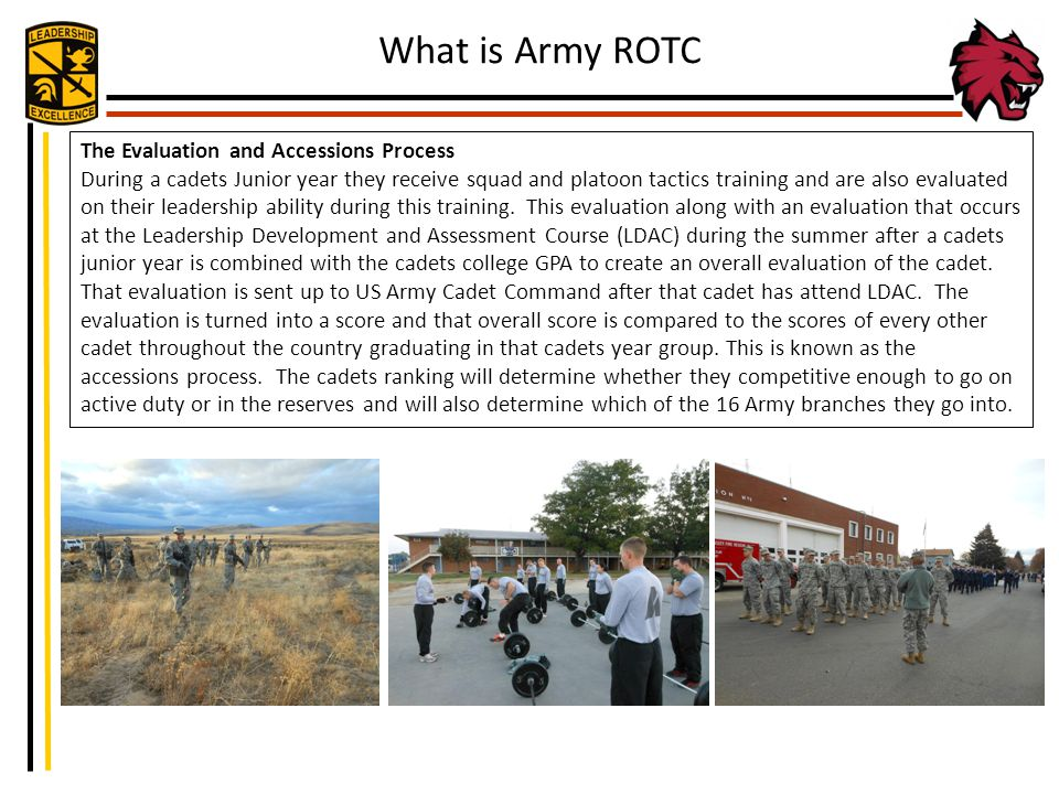 The Evaluation and Accessions Process During a cadets Junior year they receive squad and platoon tactics training and are also evaluated on their lead