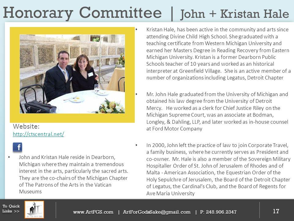 Honorary Committee | John + Kristan Hale pending 17 To Quick Links >> www.ArtFGS.com | ArtForGodsSake@gmail.com | P: 248.906.2347 Kristan Hale, has be