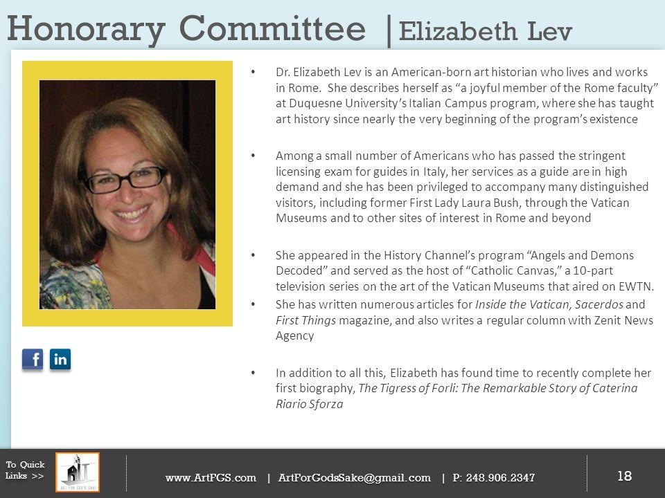Honorary Committee | Elizabeth Lev 18 To Quick Links >> www.ArtFGS.com | ArtForGodsSake@gmail.com | P: 248.906.2347 Dr. Elizabeth Lev is an American-b