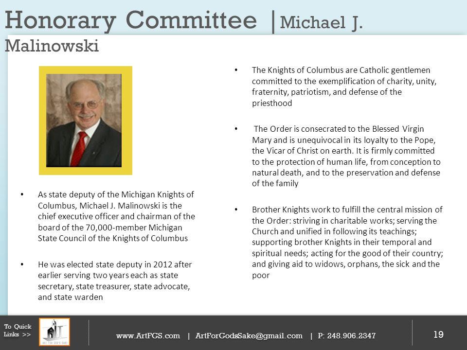 Honorary Committee | Michael J. Malinowski 19 To Quick Links >> www.ArtFGS.com | ArtForGodsSake@gmail.com | P: 248.906.2347 The Knights of Columbus ar