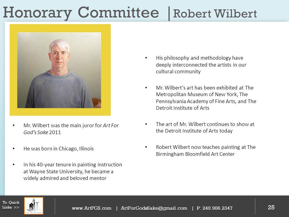 Honorary Committee | Robert Wilbert 25 To Quick Links >> www.ArtFGS.com | ArtForGodsSake@gmail.com | P: 248.906.2347 His philosophy and methodology ha