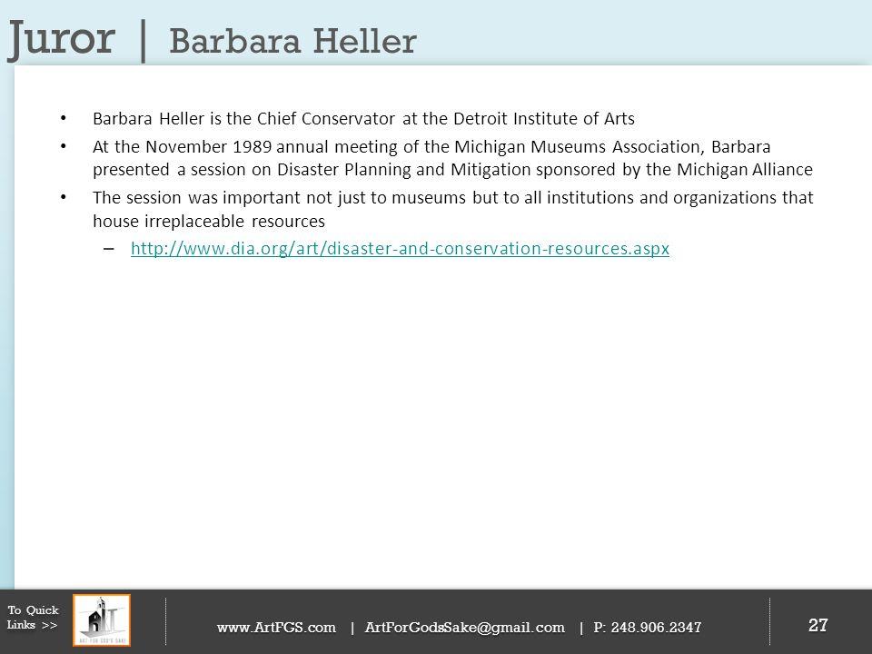 Juror | Barbara Heller 27 To Quick Links >> www.ArtFGS.com | ArtForGodsSake@gmail.com | P: 248.906.2347 Barbara Heller is the Chief Conservator at the