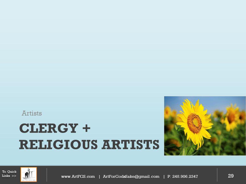 CLERGY + RELIGIOUS ARTISTS Artists 29 To Quick Links >> www.ArtFGS.com | ArtForGodsSake@gmail.com | P: 248.906.2347 29