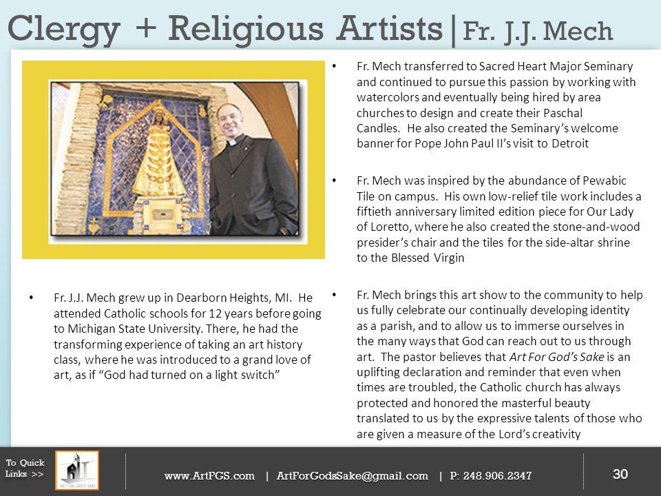 Clergy + Religious Artists| Fr. J.J. Mech 30 To Quick Links >> www.ArtFGS.com | ArtForGodsSake@gmail.com | P: 248.906.2347 Fr. Mech transferred to Sac