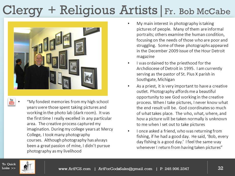 Clergy + Religious Artists| Fr. Bob McCabe 32 To Quick Links >> www.ArtFGS.com | ArtForGodsSake@gmail.com | P: 248.906.2347 My main interest in photog