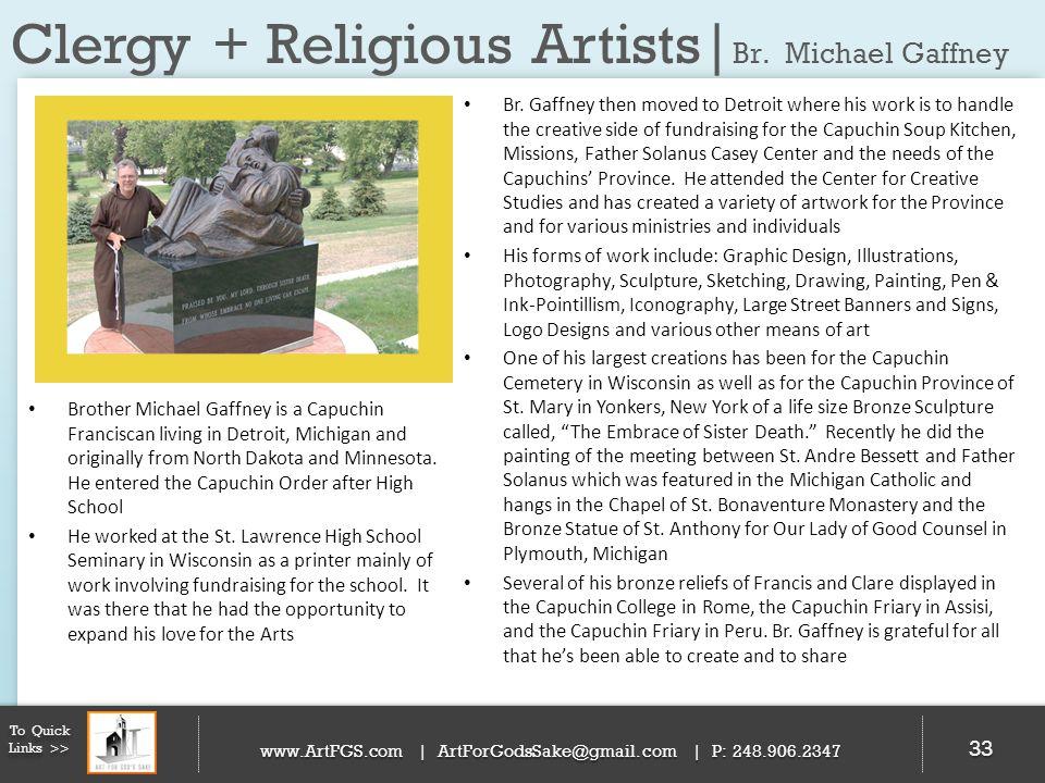 Clergy + Religious Artists| Br. Michael Gaffney 33 To Quick Links >> www.ArtFGS.com | ArtForGodsSake@gmail.com | P: 248.906.2347 Br. Gaffney then move